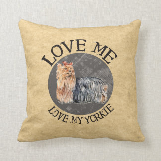 Love Me Love My Yorkie Throw Pillow
