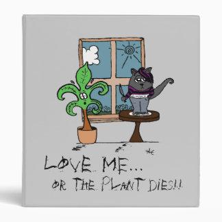 Love ME...or the Plant dies! Binder