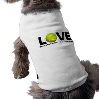 Love Means Nothing to a Tennis Fan Pet T-shirt