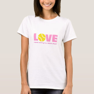 Love means nothing to a tennis player | T-shirt
