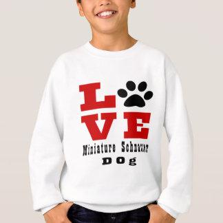 Love Miniature Schnauzer Dog Designes Sweatshirt