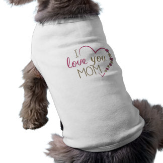 Love Mom Mothers Day Heart Doggie T Shirt