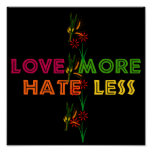 Love More Hate Less Posters
