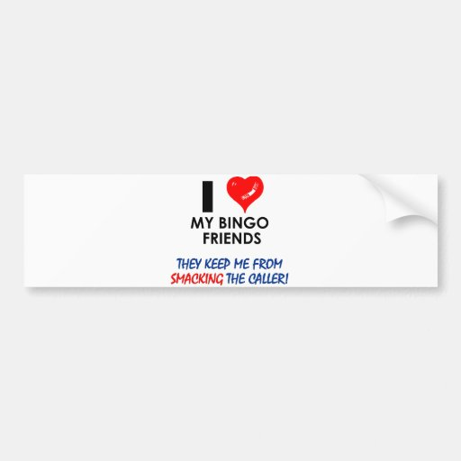 Love my Bingo Friends! Bumper Stickers