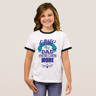 LOVE MY DAD BUT HE LOVES ME MORE RINGER T-Shirt