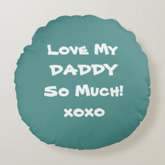 LOVE MY DADDY SO MUCH Round Throw Pillows