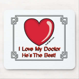 Love My Doctor - He's the Best! Mouse Pad