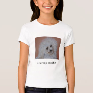 Love my poodle! T-shirt