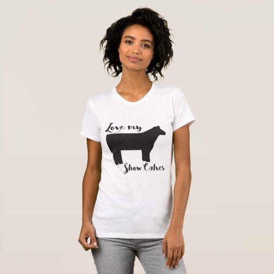 Love my Show Calves T-Shirt