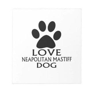 LOVE NEAPOLITAN MASTIFF DOG DESIGNS NOTEPAD