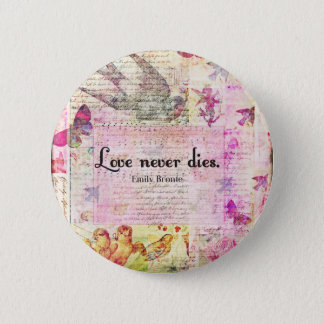 Love never dies QUOTE BY Emily Bronte 2 Inch Round Button