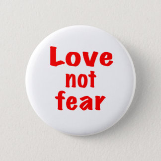 Love not fear 2 inch round button