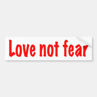 Love not fear bumper sticker