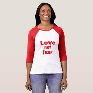 Love not fear T-Shirt
