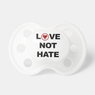 LOVE NOT HATE BABY PACIFIERS