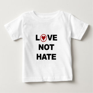 LOVE NOT HATE BABY T-Shirt