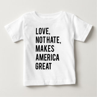 Love not hate makes America great Baby T-Shirt