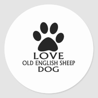 LOVE OLD ENGLISH SHEEP Dog DESIGNS Classic Round Sticker
