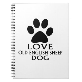 LOVE OLD ENGLISH SHEEP Dog DESIGNS Notebooks