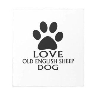 LOVE OLD ENGLISH SHEEP Dog DESIGNS Notepad