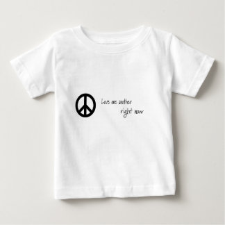 Love One Another, Right Now! Baby T-Shirt