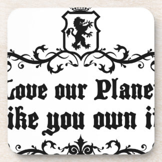 Love Our Planet Like You Own It Medieval quote Coaster