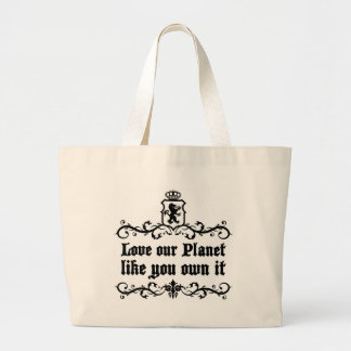 Love Our Planet Like You Own It Medieval quote Large Tote Bag