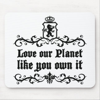 Love Our Planet Like You Own It Medieval quote Mouse Pad