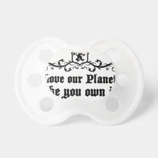 Love Our Planet Like You Own It Medieval quote Pacifier