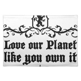 Love Our Planet Like You Own It Medieval quote Placemat