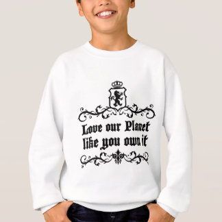 Love Our Planet Like You Own It Medieval quote Sweatshirt