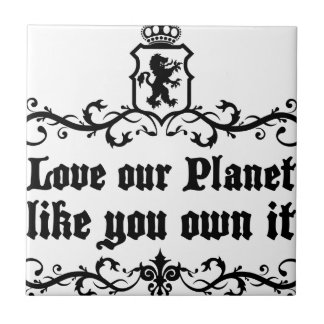 Love Our Planet Like You Own It Medieval quote Tile
