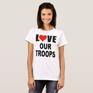 Love Our Troops T-Shirt
