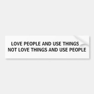 LOVE PEOPLE AND USE THINGS BUMPER STICKER