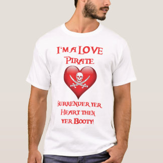Love Pirate - Surrender Yer Heart then Yer Booty! T-Shirt