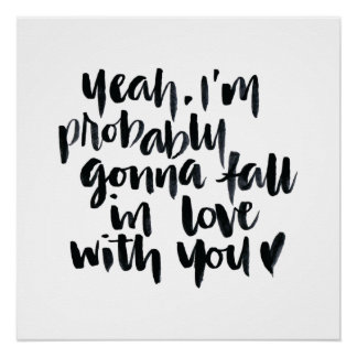 Love Quotes: Yeah I'm Probably Gonna Fall In Love Perfect Poster