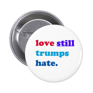 love still trumps hate. 2 inch round button