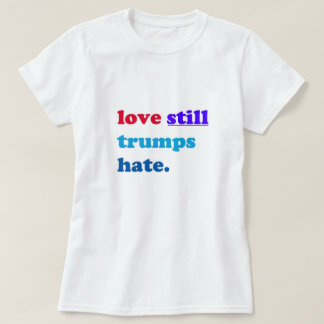 love still trumps hate. t-shirt