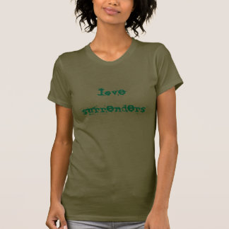Love surrenders (strong cyan on army) t-shirts
