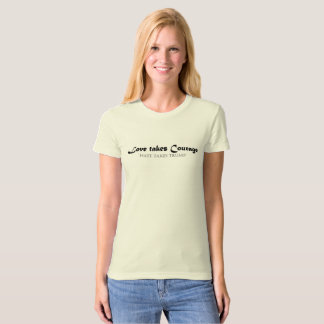 Love takes Courage T-Shirt