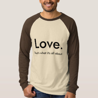 Love - That's what it's all about T-Shirt