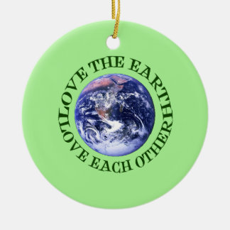 Love the Earth, Love Each Other Round Ceramic Ornament