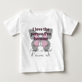 love the person i've become baby T-Shirt