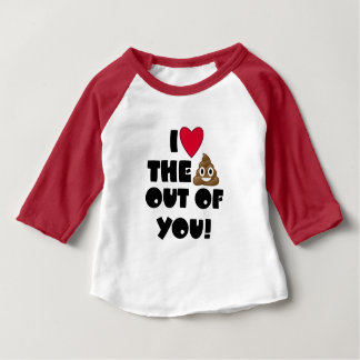 Love The Poop Out Of You Baby T-Shirt