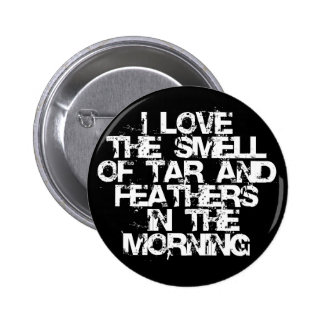 Love the Smell of Tar Feathers in the Morning Pins