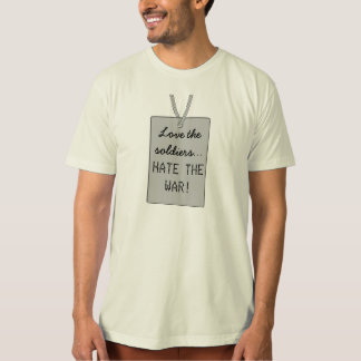 Love the soldiers... HATE THE WAR! T-Shirt