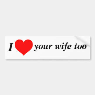 Love the Wife! Bumper Sticker