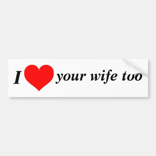 Love the Wife! Bumper Sticker