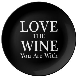 Love The Wine You Are With Plate Porcelain Plates