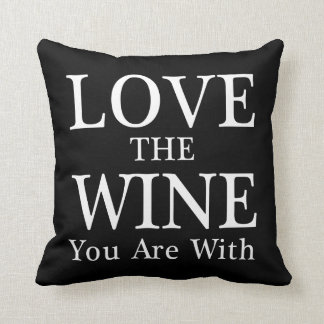 Love The Wine You Are With Throw Pillow